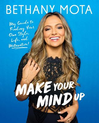 Make Your Mind Up: My Guide to Finding Your Own Style, Life, and Motavation! Cover Image