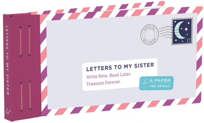 Letters to My Sister: Write Now. Read Later. Treasure Forever. (My Sister Gifts, Open When Letters for Sisters, Gifts for Sisters) Cover Image