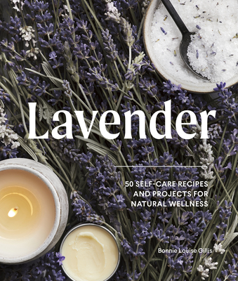 Lavender: 50 Self-Care Recipes and Projects for Natural Wellness Cover Image