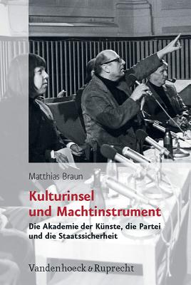 Kulturinsel Und Machtinstrument: Die Akademie Der Kunste, Die Partei Und Die Staatssicherheit Cover Image
