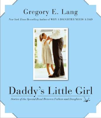Daddy's Little Girl: Stories of the Special Bond Between Fathers and Daughters Cover Image