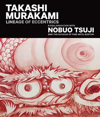 Takashi Murakami: Lineage of Eccentrics: A Collaboration with Nobuo Tsuji and the Museum of Fine Arts, Boston Cover Image