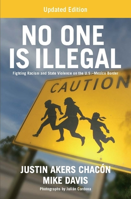 No One Is Illegal (Updated Edition): Fighting Racism and State Violence on the U.S.-Mexico Border Cover Image
