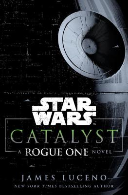 Catalyst: A Rogue One Novel (Star Wars (Del Rey)) Cover Image