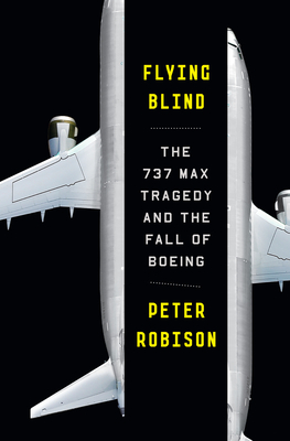 Flying Blind: The 737 MAX Tragedy and the Fall of Boeing Cover Image