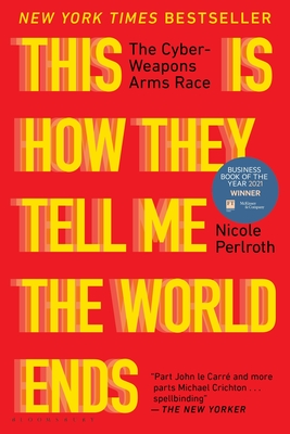 This Is How They Tell Me the World Ends: The Cyberweapons Arms Race Cover Image