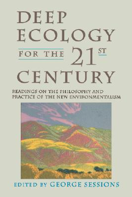 Deep Ecology for the Twenty-First Century: Readings on the Philosophy and Practice of the New Environmentalism Cover Image