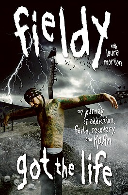 Got the Life: My Journey of Addiction, Faith, Recovery, and Korn Cover Image