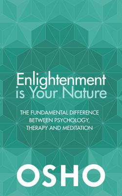 Enlightenment is Your Nature: The Fundamental Difference Between Psychology, Therapy, and Meditation Cover Image