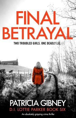 Final Betrayal: An absolutely gripping crime thriller (Detective Lottie Parker #6) Cover Image