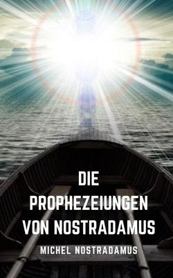 Die Prophezeiungen von Nostradamus: Die kommenden Prophezeiungen des großen Propheten aller Zeiten. Cover Image