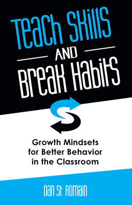 Teach Skills and Break Habits: Growth Mindsets for Better Behavior in the Classroom Cover Image