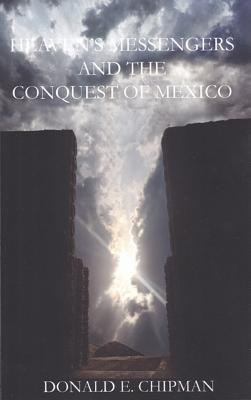 Heaven's Messengers and the Conquest of Mexico Cover Image