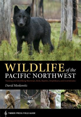 Wildlife of the Pacific Northwest: Tracking and Identifying Mammals, Birds, Reptiles, Amphibians, and Invertebrates (A Timber Press Field Guide) Cover Image