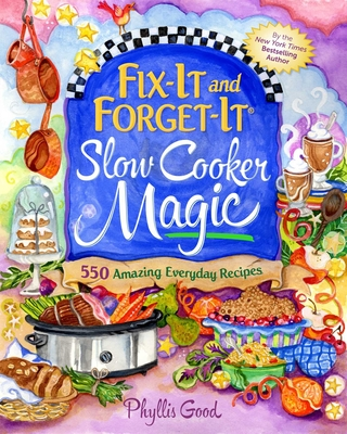 Fix-It and Forget-It Slow Cooker Magic: 550 Amazing Everyday Recipes Cover Image