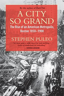 A City So Grand: The Rise of an American Metropolis, Boston 1850-1900 Cover Image