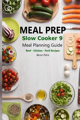 Meal Prep - Slow Cooker 9: Meal Planning Guide - Beef - Chicken - Pork Recipes Cover Image