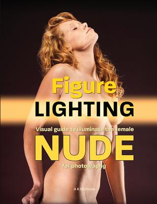 Figure Lighting: A Visual Guide to Illuminating the Female Nude for Photography Cover Image