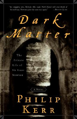 Dark Matter: The Private Life of Sir Isaac Newton: A Novel Cover Image