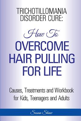 Trichotillomania Disorder Cure: How To Stop Hair Pulling For Life Cover Image