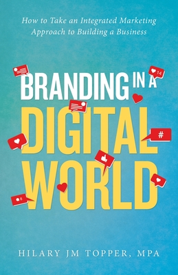 Branding in a Digital World: How to Take an Integrated Marketing Approach to Building a Business Cover Image