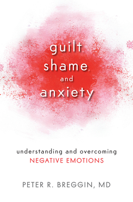 Guilt, Shame, and Anxiety: Understanding and Overcoming Negative Emotions Cover Image
