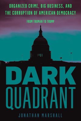 Dark Quadrant: Organized Crime, Big Business, and the Corruption of American Democracy (War and Peace Library) Cover Image