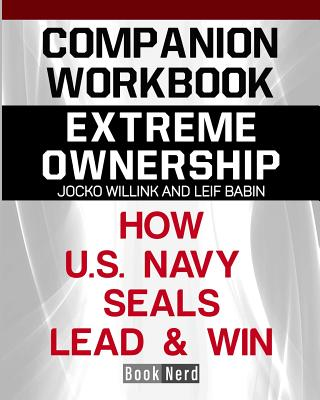 Companion Workbook: Extreme Ownership How U.S. Navy Seals Lead and Win Cover Image