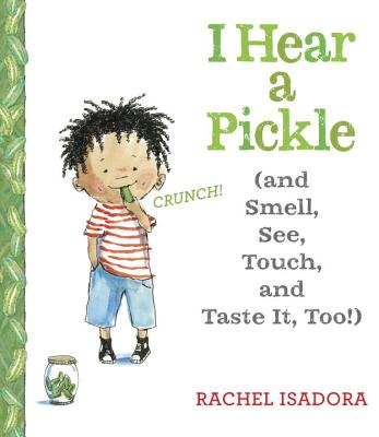 I Hear a Pickle: And Smell, See, Touch, & Taste It, Too! Cover Image