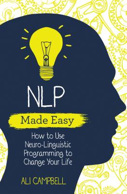NLP Made Easy: How to Use Neuro-Linguistic Programming to Change Your Life Cover Image
