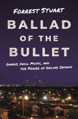 Ballad of the Bullet: Gangs, Drill Music, and the Power of Online Infamy Cover Image