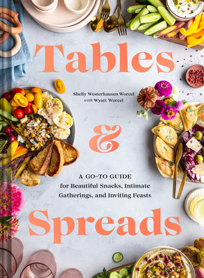 Tables & Spreads: A Go-To Guide for Beautiful Snacks, Intimate Gatherings, and Inviting Feasts Cover Image