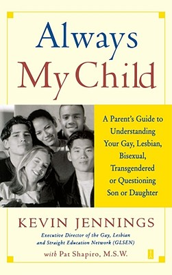 Always My Child: A Parent's Guide to Understanding Your Gay, Lesbian, Bisexual, Transgendered, or Questioning Son or Daughter Cover Image