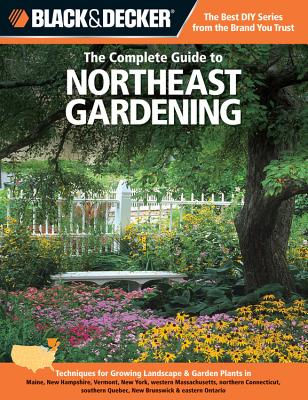 Cover for Black & Decker The Complete Guide to Northeast Gardening