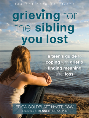 Grieving for the Sibling You Lost: A Teen's Guide to Coping with Grief and Finding Meaning After Loss (Instant Help Solutions) Cover Image