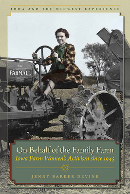 On Behalf of the Family Farm: Iowa Farm Women's Activism since 1945 (Iowa and the Midwest Experience) Cover Image