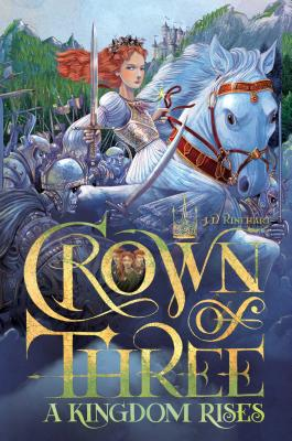 Crown of Three: A Kingdom Rises by J.D. Rinehart