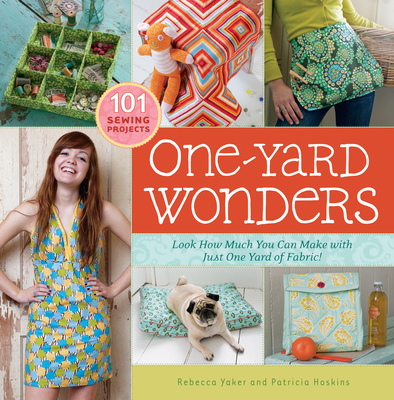 One-Yard Wonders: 101 Sewing Projects; Look How Much You Can Make with Just One Yard of Fabric! Cover Image