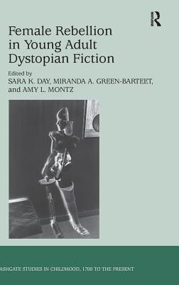 Female Rebellion in Young Adult Dystopian Fiction (Studies in Childhood) Cover Image
