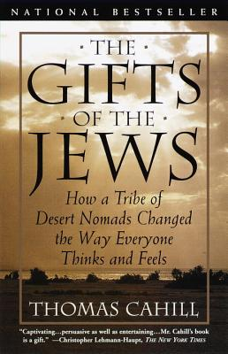 The Gifts of the Jews: How a Tribe of Desert Nomads Changed the Way Everyone Thinks and Feels Cover Image