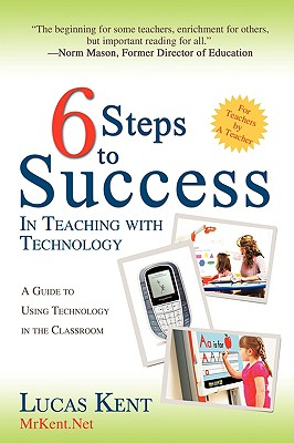 6 Steps to Success in Teaching with Technology: A Guide to Using Technology in the Classroom Cover Image