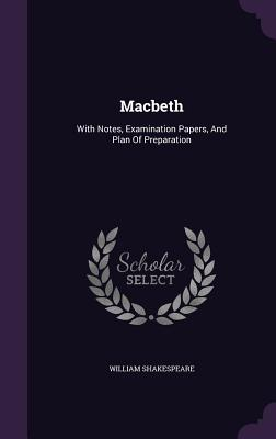 Macbeth: With Notes, Examination Papers, and Plan of Preparation Cover Image