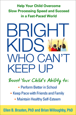 Bright Kids Who Can't Keep Up: Help Your Child Overcome Slow Processing Speed and Succeed in a Fast-Paced World Cover Image