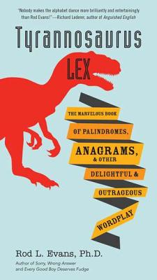 Tyrannosaurus Lex: The Marvelous Book of Palindromes, Anagrams, and Other Delightful and Outrageous Wordplay Cover Image
