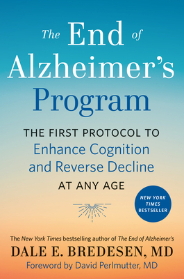 The End of Alzheimer's Program: The First Protocol to Enhance Cognition and Reverse Decline at Any Age Cover Image