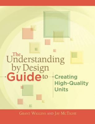 The Understanding by Design Guide to Creating High-Quality Units (Professional Development) Cover Image