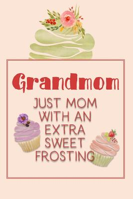 Grandmom Just Mom with an Extra Sweet Frosting: Personalized Notebook for the Sweetest Woman You Know Cover Image