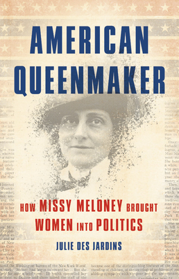 American Queenmaker: How Missy Meloney Brought Women Into Politics Cover Image