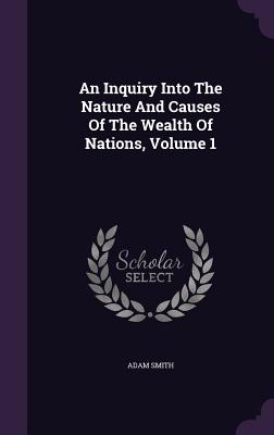 An Inquiry Into the Nature and Causes of the Wealth of Nations, Volume 1 Cover Image