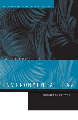 A Reader in Environmental Law (Oxford Readings in Socio-Legal Studies) Cover Image